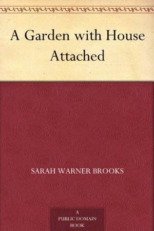 A Garden with House Attached  by  Sarah Warner Brooks