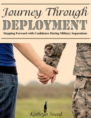 Journey Through Deployment: Stepping Forward with Confidence During Military Separations Kathryn Sneed