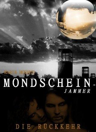 Mondscheinjammer - Die Rückkehr  by  Marie Hoehne