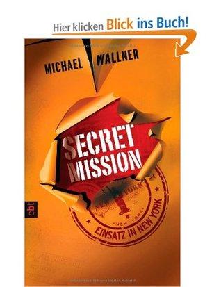 Secret Mission: Einsatz in New York  by  Michael Wallner
