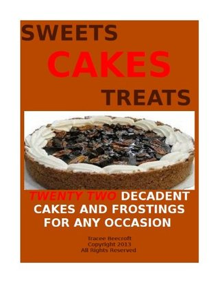 CAKES SWEETS AND TREATS-TWENTY TWO DECADENT CAKES AND FROSTINGS FOR ANY OCCASION  by  Tracee Beecroft