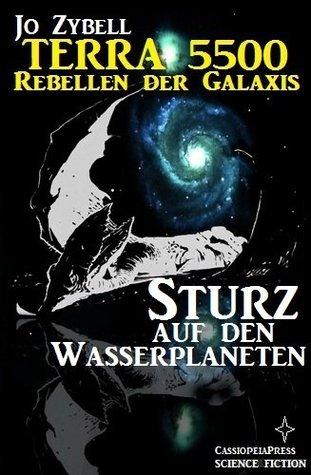 Sturz auf den Wasserplaneten - Band 3 (Terra 5500 - Rebellen der Galaxis) (German Edition) Jo Zybell