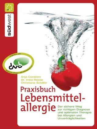 Praxisbuch Lebensmittelallergie: Der sichere Weg zur richtigen Diagnose und optimalen Therapie bei Allergien und Unverträglichkeiten Christiane Schäfer