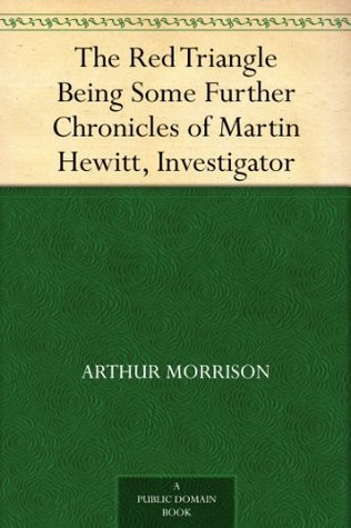 The Red Triangle Being Some Further Chronicles of Martin Hewitt, Investigator  by  Arthur Morrison