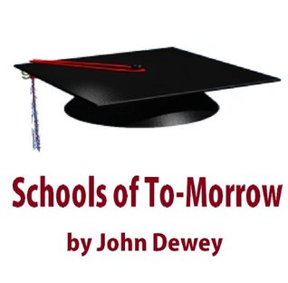 Schools of To-Morrow John Dewey