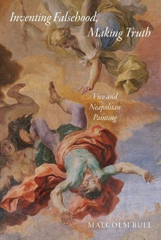 Inventing Falsehood, Making Truth: Vico and Neapolitan Painting  by  Malcolm Bull