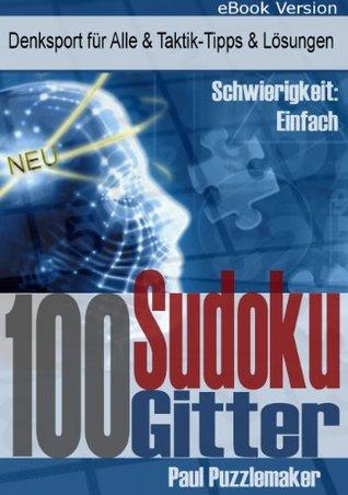 100 Sudoku Gitter - Denksport für Alle & Taktik-Tipps & Lösungen (Schwierigkeit: leicht)  by  Paul Puzzlemaker