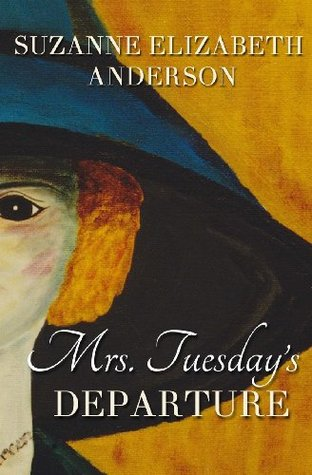 Mrs. Tuesday's Departure (2013) by Suzanne Elizabeth Anderson