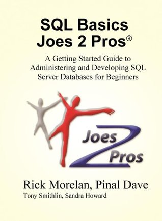 SQL Basics  Joes 2 Pros: A Getting Started Guide to Administering and Developing SQL Server Databases for Beginners Rick Morelan