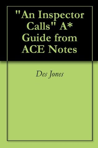 An Inspector Calls A* Guide from ACE Notes Des Jones