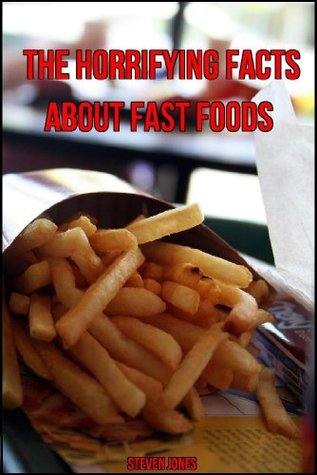 The Horrifying Facts About Fast Food Steven Jones