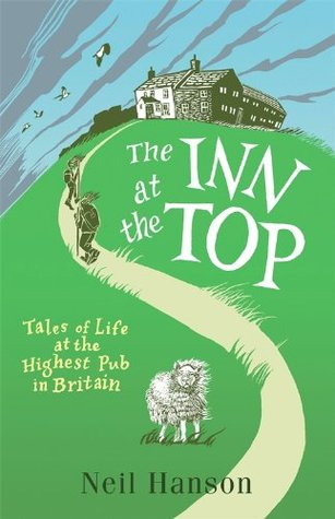 The Inn at the Top: Tales of Life at the Highest Pub in Britain Neil Hanson