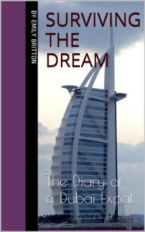 Surviving The Dream: The Diary of a Dubai Expat  by  Emily Britton