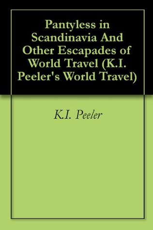 Pantyless in Scandinavia And Other Escapades of World Travel  by  K.I. Peeler