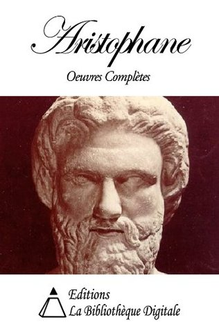 Aristophane - Oeuvres Complètes  by  Aristophanes