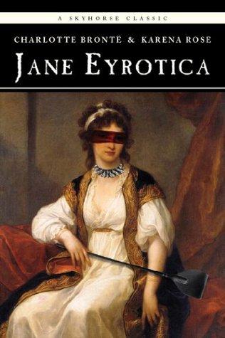 Jane Eyrotica (Fixed) - Charlotte Brontë & Karena Rose
