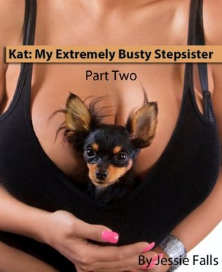 Kat: My Extremely Busty Stepsister Part Two  by  Jessie Falls