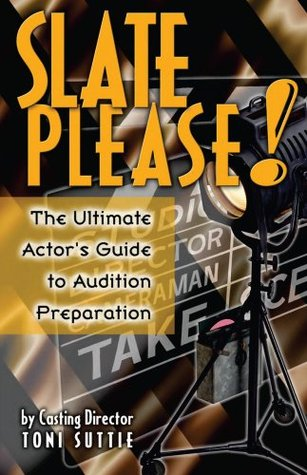 Slate Please: The Actors Ultimate Guide to Audition Preparation Toni Suttie