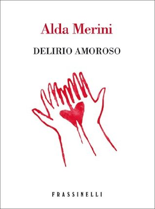 Alda Merini - Delirio amoroso (2011)
