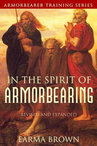 In the Spirit of Armorbearing (Armorbearer Training Series)  by  Earma Brown