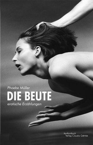 Die Beute: Erotische Erzählungen  by  Phoebe Müller