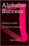 Alphabet Success - Keeping it Simple. The Secret to Success.