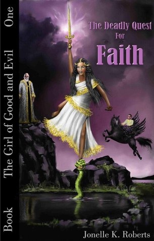 The Deadly Quest for Faith (The Girl of Good and Evil, #1) Jonelle K. Roberts