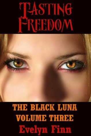 Tasting Freedom (The Black Luna, #3)  by  Evelyn Finn