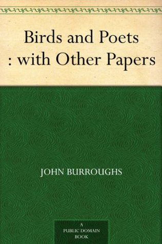 Birds and Poets : with Other Papers John Burroughs