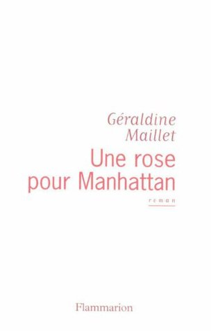 Une rose pour Manhattan (FICTION FRANCAISE (SC))  by  Géraldine Maillet