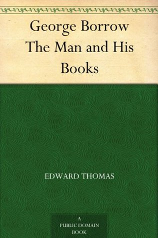 George Borrow The Man and His Books  by  Edward Thomas