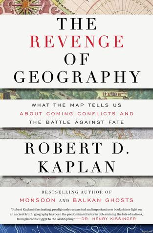 The Revenge of Geography: What the Map Tells Us About Coming Conflicts and the Battle Against Fate (2012)