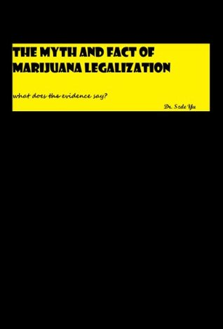 The Myth and Fact of Marijuana Legalization: What does evidence say? Dr. U.