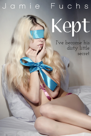 Kept - I've become his dirty little secret (2013) by Jamie Fuchs