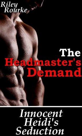Innocent Heidis Seduction - The Headmasters Demand  by  Riley Rourke