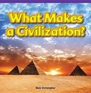 What Makes a Civilization?  by  Nick Christopher