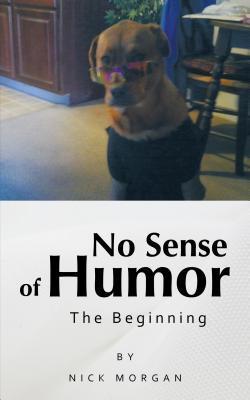 No Sense of Humor: The Beginning  by  Nick Morgan