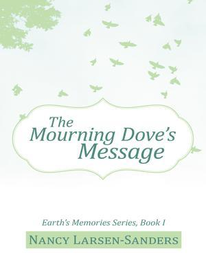 The Mourning Doves Message: Earths Memories Series, Book I  by  Nancy Larsen-Sanders