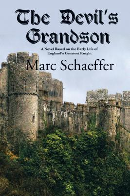 The Devils Grandson: A Novel Based on the Early Life of Englands Greatest Knight  by  Marc Schaeffer