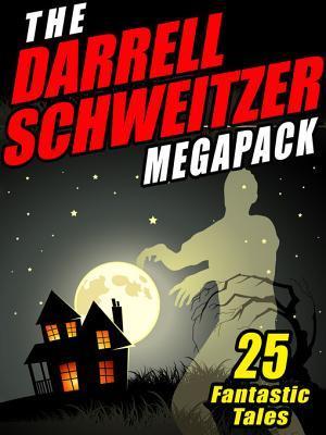 The Darrell Schweitzer Megapack: 25 Weird Tales of Fantasy and Horror Darrell Schweitzer