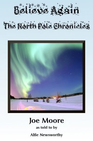 Believe Again, The North Pole Chronicles  by  Joe Moore