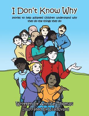 I Dont Know Why: Stories to Help Adopted Children Understand Why They Do the Things They Do  by  Annice Thomas