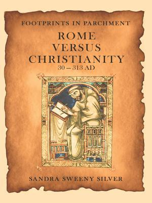 Footprints in Parchment: Rome Versus Christianity 30-313 Ad  by  Sandra Sweeny Silver