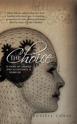 The Choice: A Story of Change and Acceptance. a Story of Love.  by  Russell Coray
