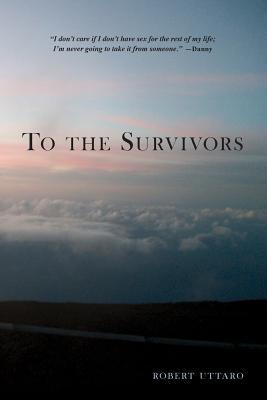 To The Survivors By Robert Uttaro Reviews Discussion Bookclubs Lists