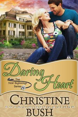 Daring Heart (New Beginnings, Book 2) Christine Bush