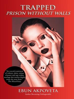 Trapped: Prison Without Walls Ebun Akpoveta