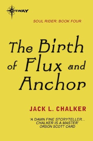 The Birth of Flux and Anchor (Soul Rider, #4)  by  Jack L. Chalker
