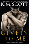 Give in to Me (Heart of Stone, #3)