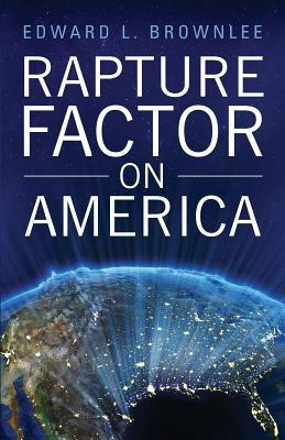 Rapture Factor on America  by  Edward L Brownlee